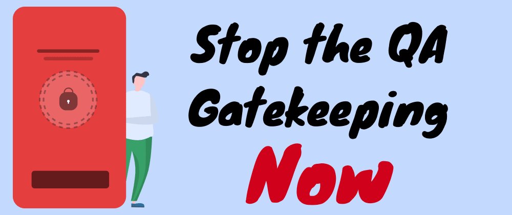 Cover image for Stop the QA Gatekeeping Now