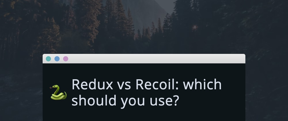 Cover image for Redux vs Recoil: which should you use?