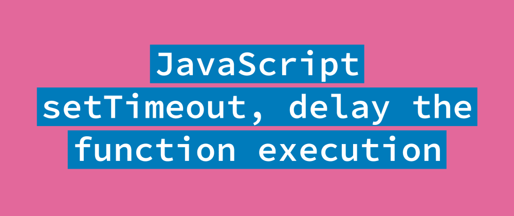 Cover image for JavaScript setTimeout, how to delay the function execution