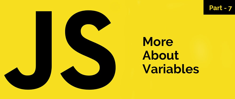 Cover image for More About Variables – JavaScript Series – Part 7