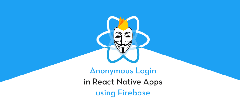 Cover image for Anonymous login in React Native Apps with Firebase
