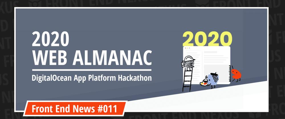 Cover image for Web Almanac 2020 and the DigitalOcean App Platform Hackathon | Front End News #011