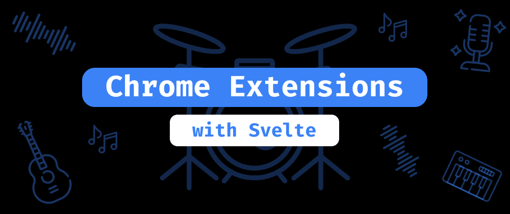 Cover image for How to build your next Chrome extension with Svelte