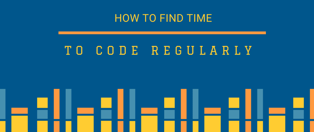 Cover image for How to find time to code regularly