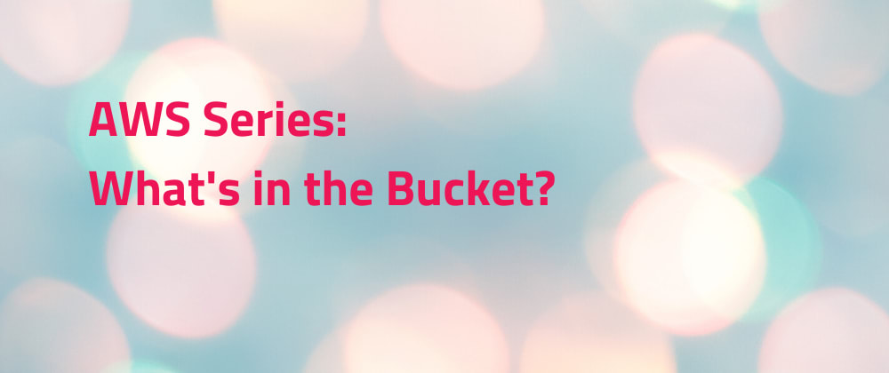 Cover image for AWS Series: What's in the Bucket?