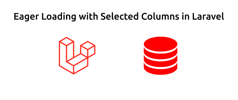 Cover image for Eager Loading with Selected Columns in Laravel