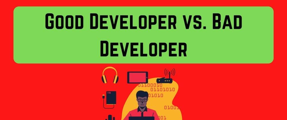 Cover image for Good Developer vs. Bad Developer