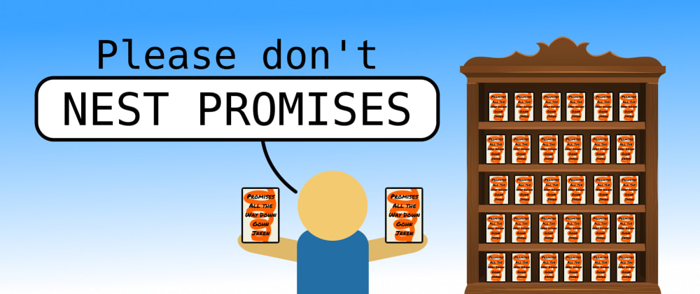 Cover image for Please don't nest promises