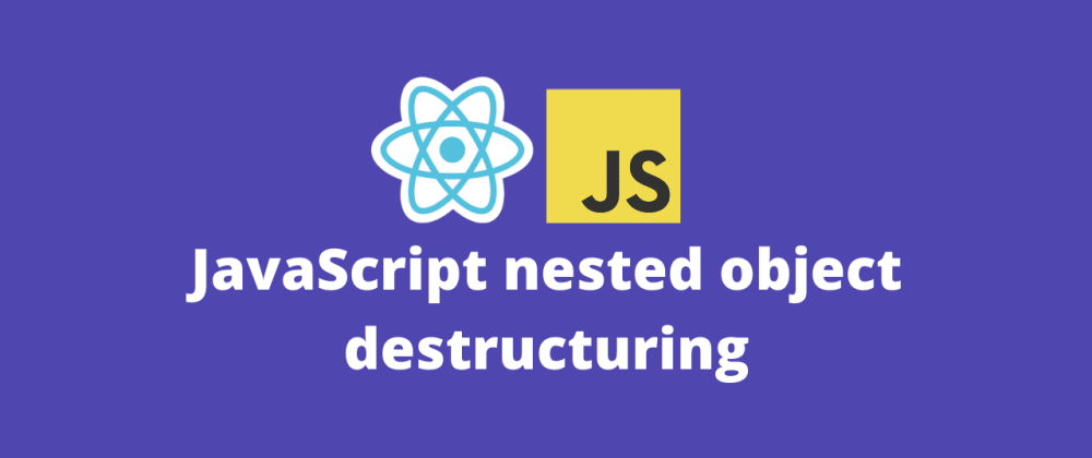 Cover image for JavaScript nested object destructuring