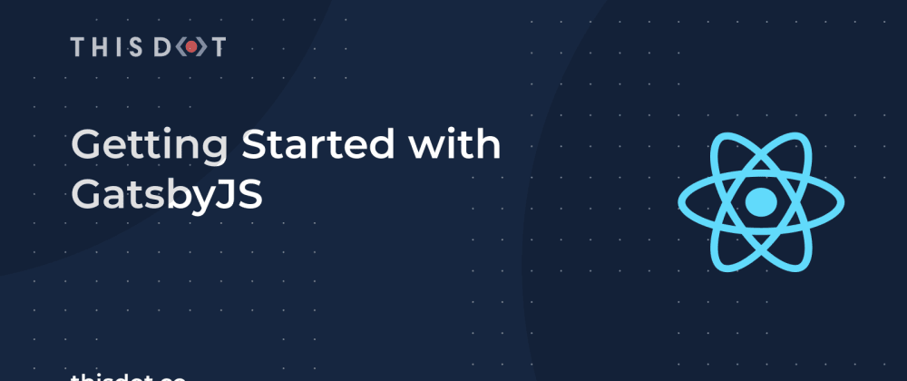 Cover image for Getting Started with GatsbyJS