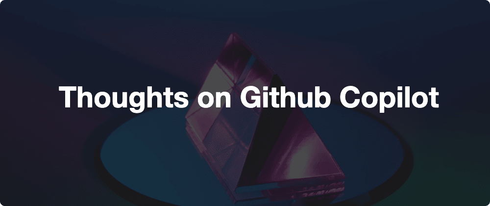 Cover image for Thoughts on Github Copilot 🤖