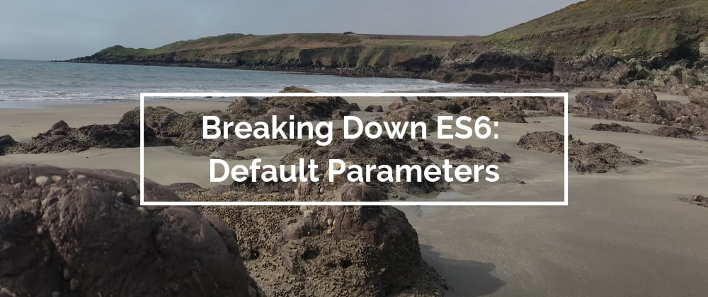 Cover image for Breaking Down ES6: Default Parameters