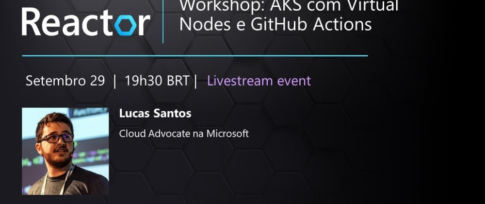Cover image for Microsoft Reactor: Workshop de AKS com Virtual Nodes e AKS Com GitHub Actions