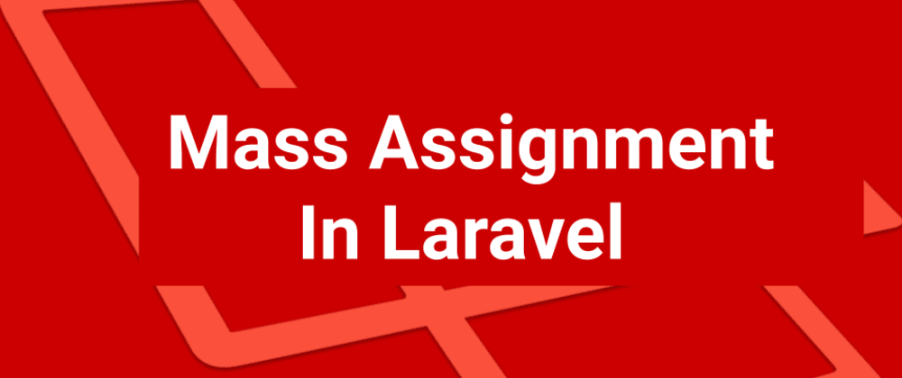 Cover image for   A Brief Overview of Mass Assignment in Laravel