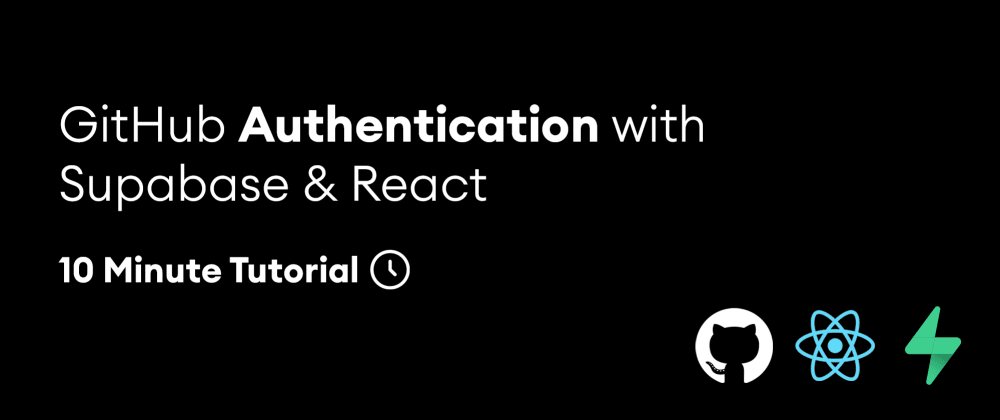 Cover image for 10 Minute Tutorial - Full Stack GitHub Authentication with Supabase & React