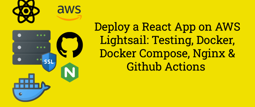 Cover Image for Deploy a React App on AWS Lightsail: Testing, Docker, Docker Compose, Nginx & Github Actions