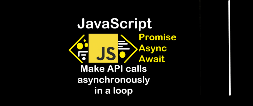 Cover image for JavaScript - Make API calls asynchronously in a loop - (Promises, Async/Await)