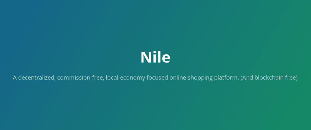 Cover image for Nile - a decentralized, commission-free, local-economy focused online shopping platform.