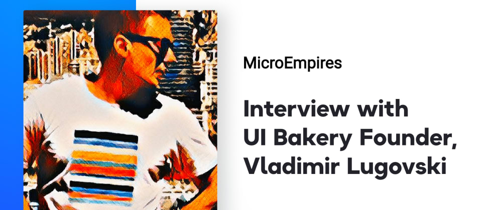 Cover image for How the UI Bakery Low-Code Web App Builder Was Created – CEO's Story