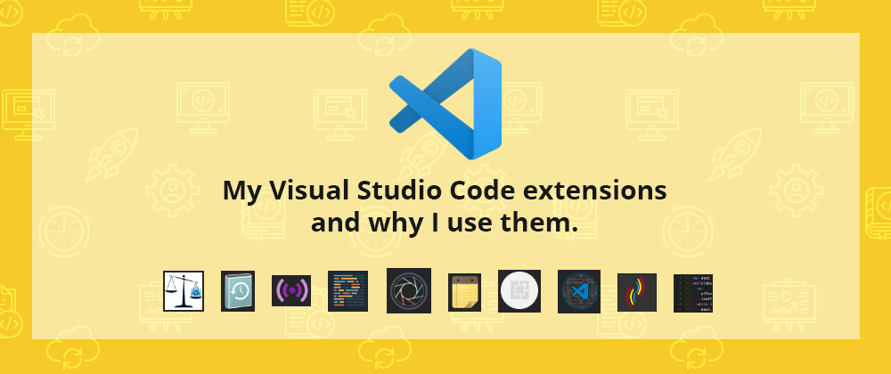Cover image for My Visual Studio Code extensions and why I use them.