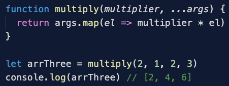 Alt Text: Pass a number and '...args' as arguments to a function called multiply, and return args.map, where you multiply each element by the number. If you pass any number of numbers into this function, the first number will always be the multiplier and you will return an array with the same number of elements as the number of arguments passed in, minus one. The values of each element will equal the original values passed in, times the first number.