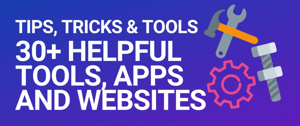 Cover image for 30+ Helpful tools, apps and websites
