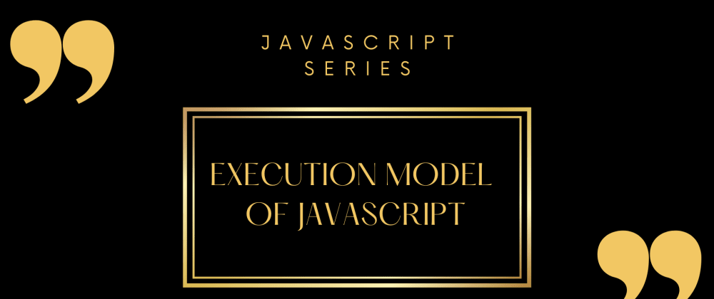Cover image for Execution Model of JavaScript
