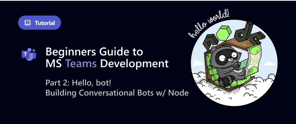Cover image for Beginners Guide to MS Teams Development #2: Bots