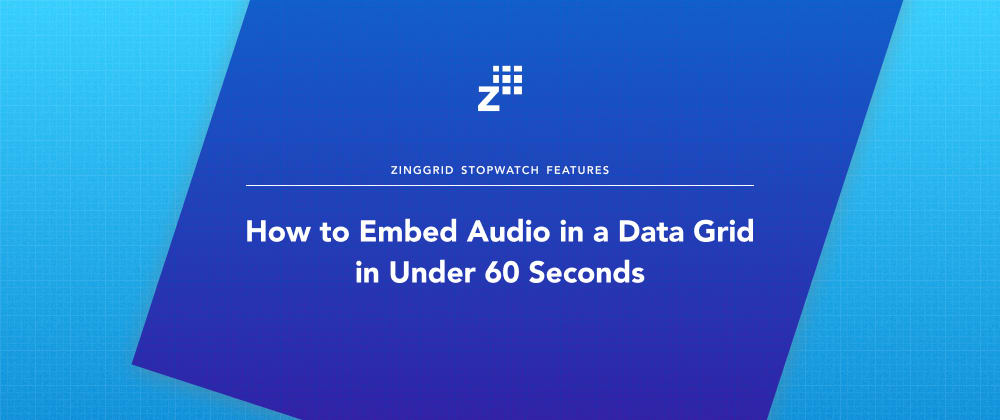 Cover image for How to Embed Audio in a Data Grid in Under 60 Seconds
