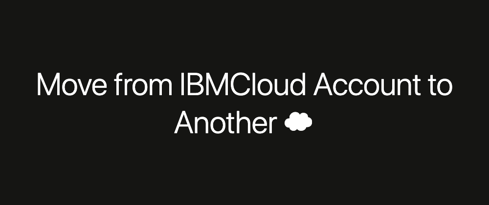 [ 🇬🇧 ] Move from an IBM Cloud account to another