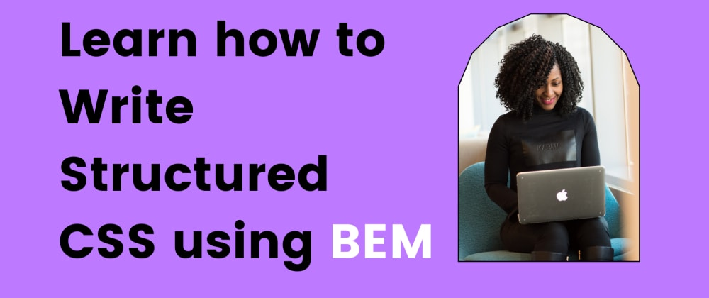Cover image for Write Structured CSS using BEM syntax