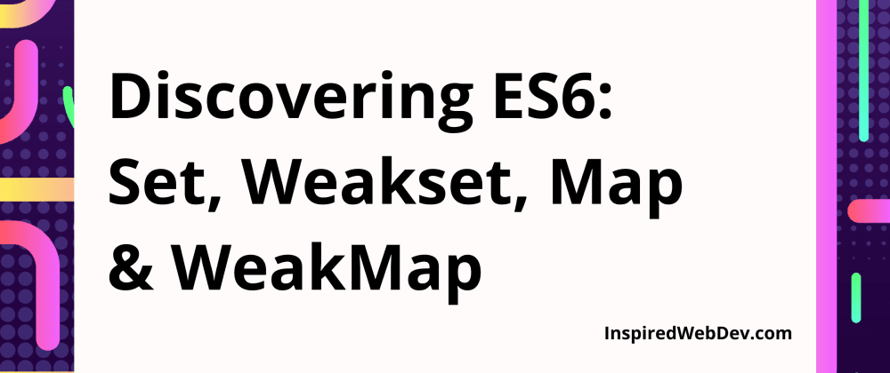 Cover image for ES6: Discovering Sets, WeakSets, Maps andWeakMaps