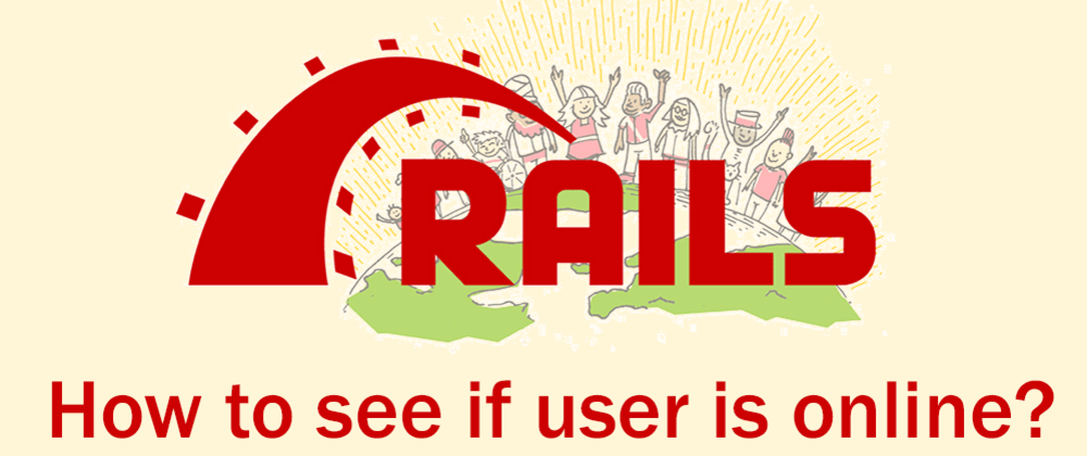 Cover image for Ruby on Rails: How to see if User is online: TLDR