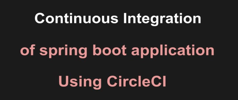 Cover image for Spring Boot Continuous Integration pipeline using CircleCI