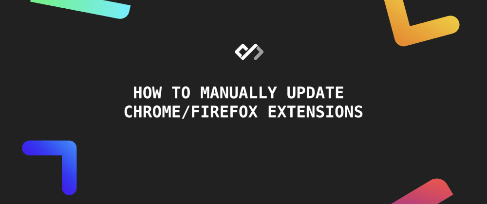 Cover image for 🚀 How to Manually Update Chrome/Firefox Extensions