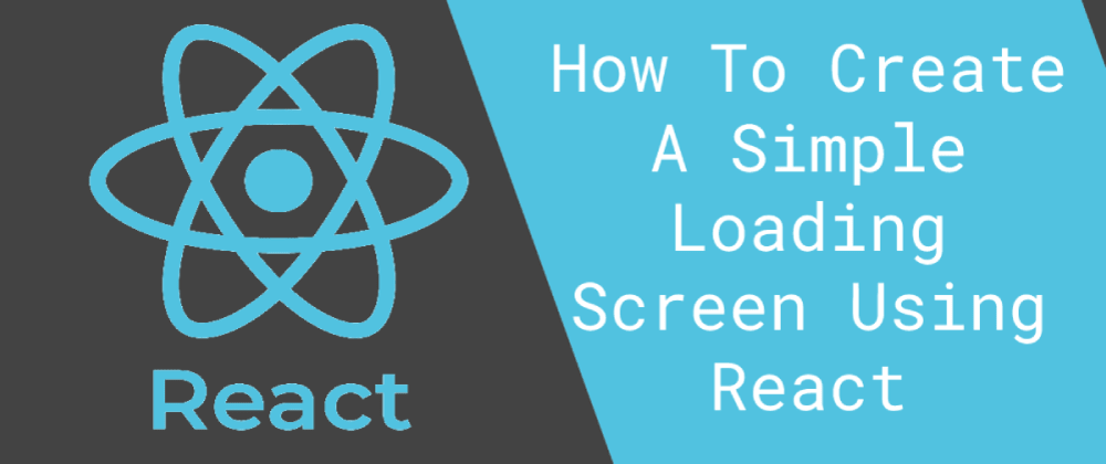 Cover image for How To Create A Simple Loading Screen Using React