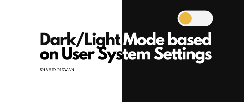 Cover image for Set your Web App to Dark/Light Mode based on User System Settings