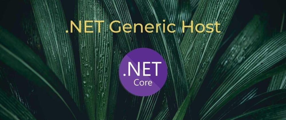 Cover image for Understanding .NET Generic Host Model