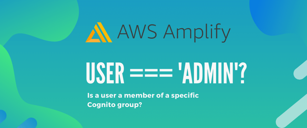 Cover image for Check if a user is part of a Cognito group in AWS Amplify