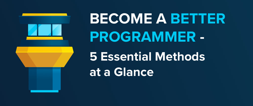 Cover image for Become a Better Programmer: 5 Essential Methods at a Glance