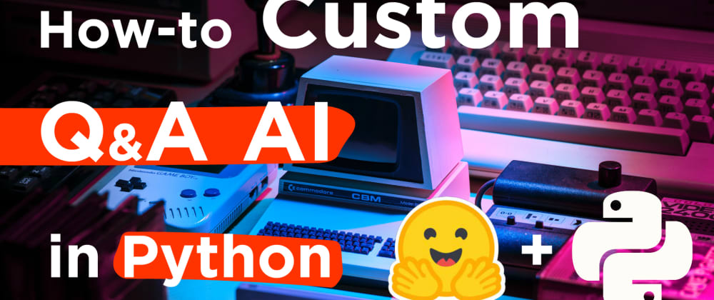 Cover image for How to Build Custom Q&A Transformer Models in Python