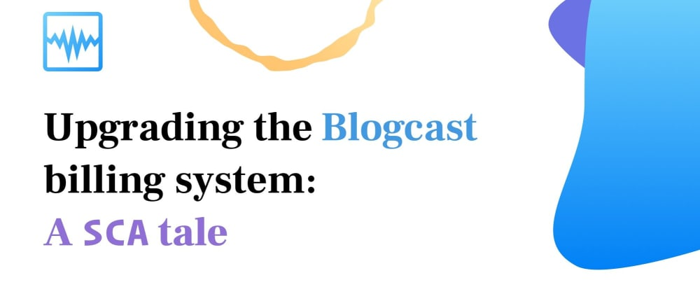 Cover image for Upgrading the Blogcast billing system: A SCA Tale