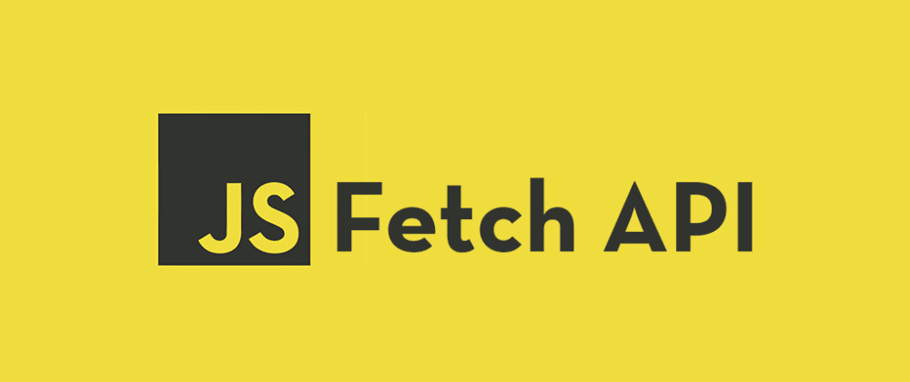 Cover image for Getting Started With the JavaScript Fetch API