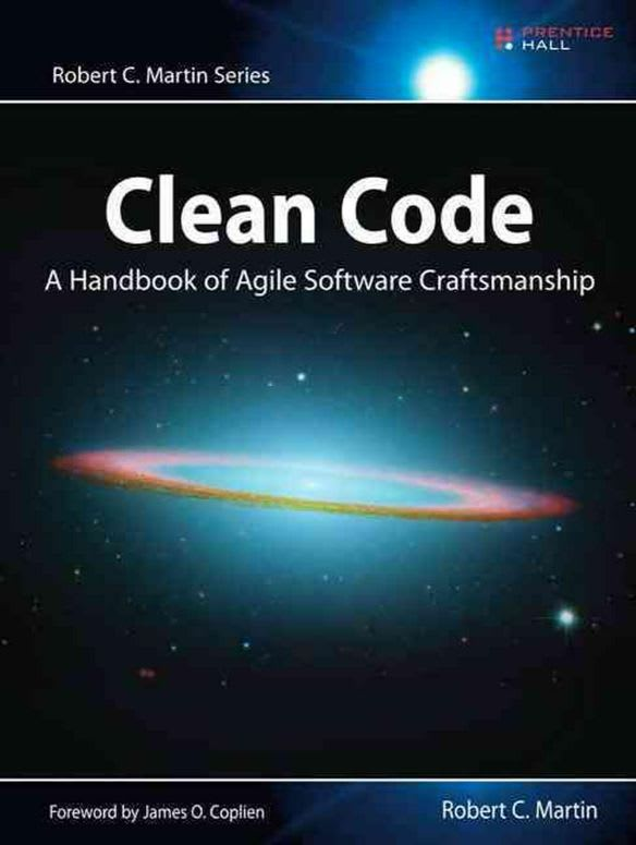 "Clean Code: A Handbook of Agile Software Craftsmanship by Robert C. ""Uncle Bob"" Martin"