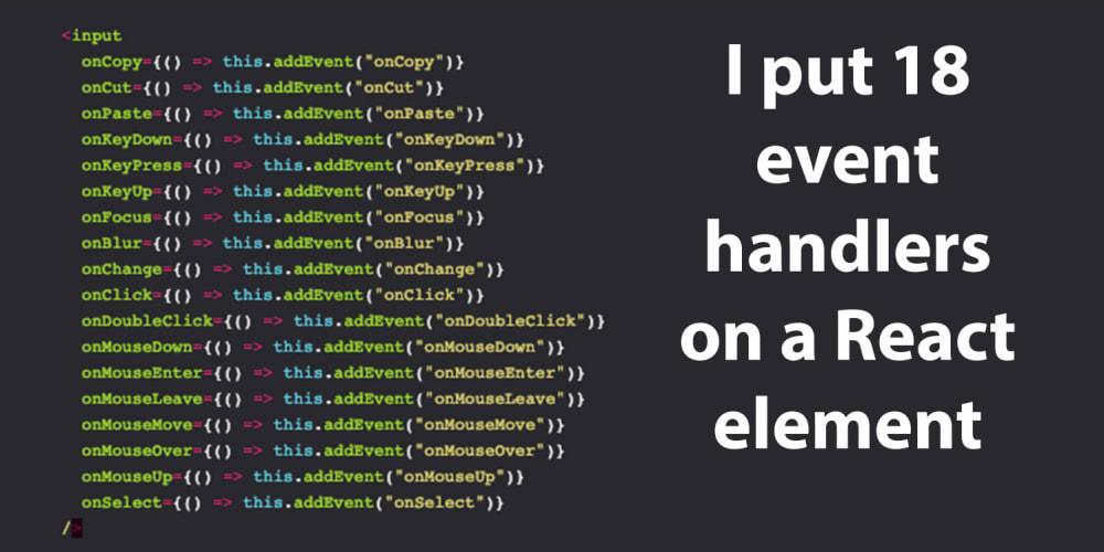 I put 18 event handlers on a React element - DEV Community 👩 💻👨 💻