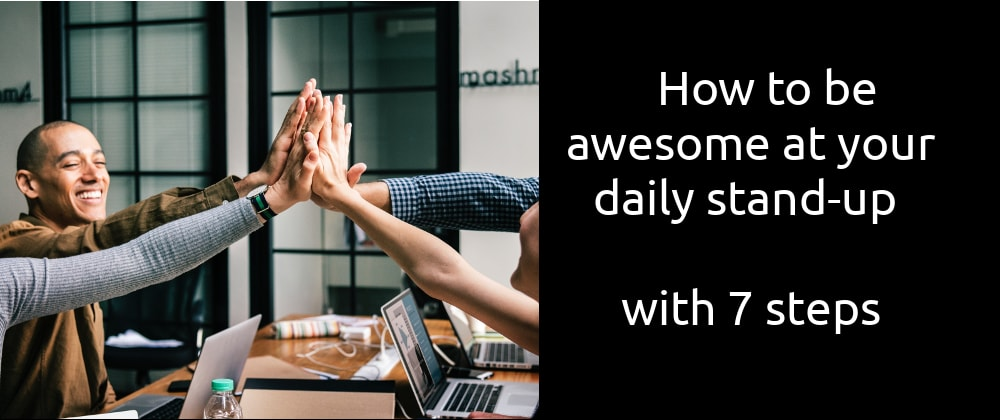 Cover image for How to be awesome at your daily stand-up with 7 steps