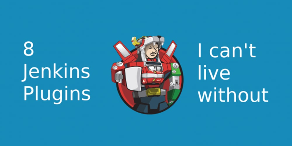8 Jenkins plugins I can't live without - DEV Community
