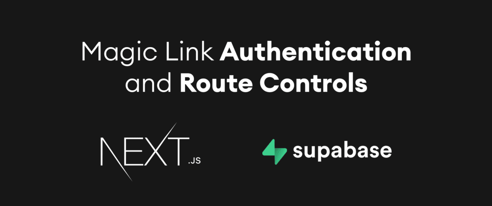 Cover Image for Magic Link Authentication and Route Controls with Supabase and Next.js