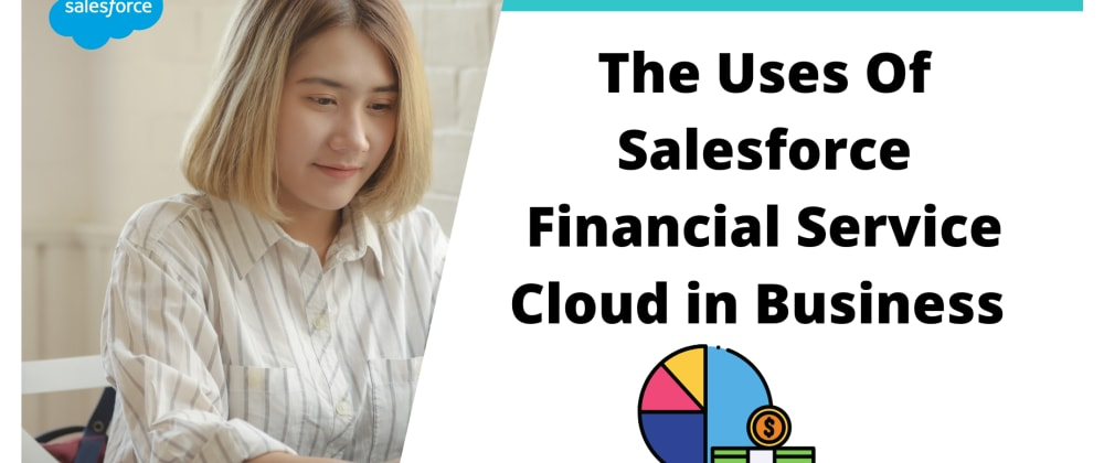 Cover image for What Are The Uses Of Salesforce Financial Service Cloud in Business?