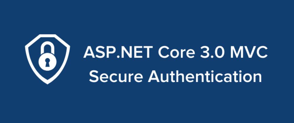 Cover image for ASP.NET Core 3.0 MVC Secure Authentication